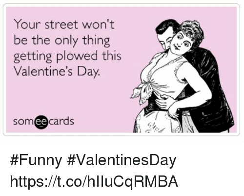 Your Street Won T Be The Only Thing Etting Plowed This Valentine S