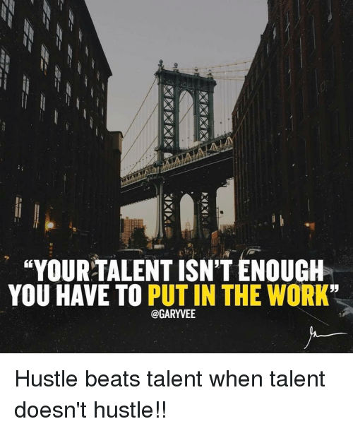 Your Talent Isnt Enough You Have To Put In The Work Hustle Beats