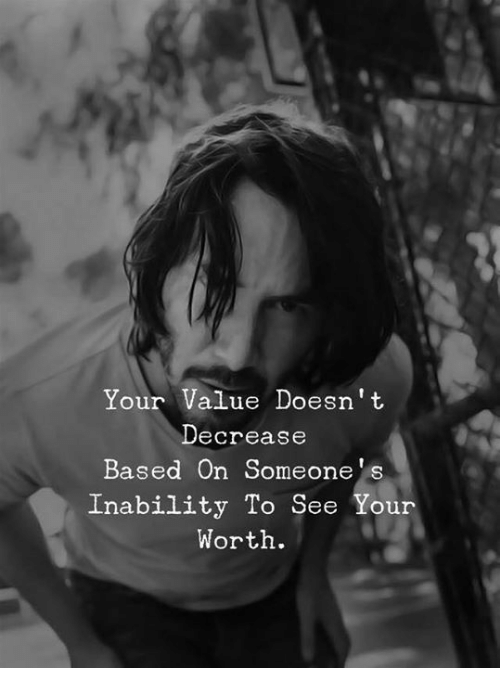 Memes, 🤖, and Based: Your Value Doesn't  Decrease  Based On Someone's  Inability To See Your  Worth.