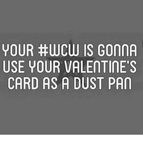 Memes, 🤖, and Pan: YOUR #WCW IS GONNA  USE YOUR VALENTINE'S  CARD AS A DUST PAN  AS  01  GTI T  SE  LI U  UAD  VA  URS  UA  RYD  UEA  OSC  YU