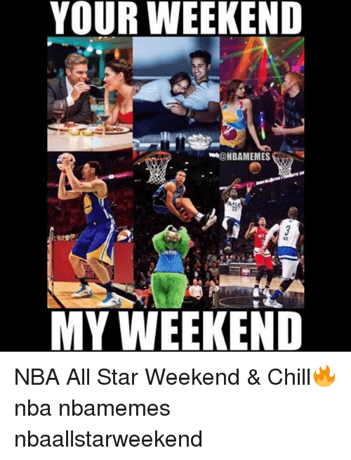 All Star, Basketball, and Chill: YOUR WEEKEND  23  MY WEEKEND NBA All Star Weekend & Chill🔥 nba nbamemes nbaallstarweekend
