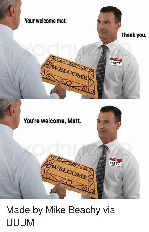 your welcome mat youre welcome matt welco thank you hello 21486744 ✅ 25 best memes about hello matt hello matt memes