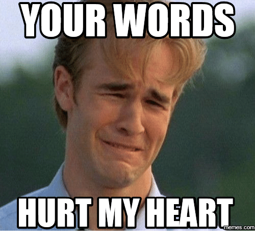 your words hurt my heart com 16244092 your words hurt my heart com hurts meme on me me