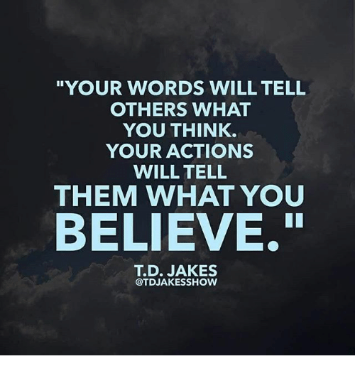 YOUR WORDS WILL TELL OTHERS WHAT YOU THINK YOUR ACTIONS WILL