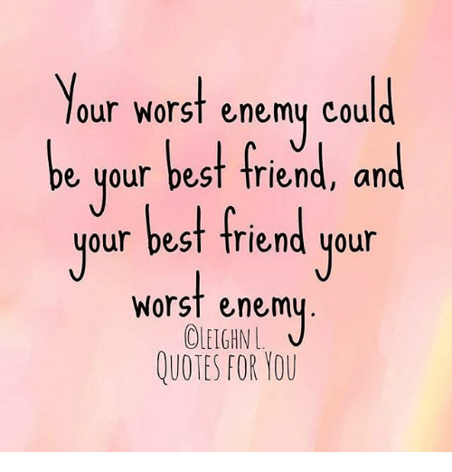 Your Worst Enemy Could Be Your Best Friend And Our Best Friend Your