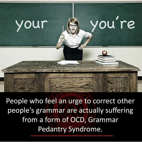 your you re people who feel an urge to correct other people s