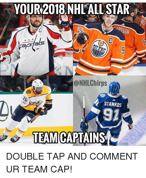 Memes, Star, and 🤖: YOUR2018 NHL'ALL STAR  api als  @NHLChirps  STAMKOS  91  TEAMI CAPTAINS DOUBLE TAP AND COMMENT UR TEAM CAP!
