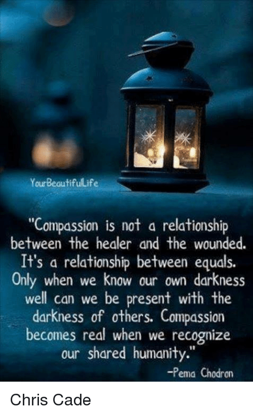 YourBeautifullife Compassion Is Not a Relationship Between the