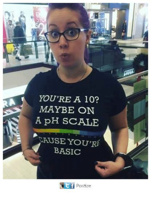 Dank, 🤖, and Basic: YOU'RE A 10?  MAYBE ON  A pH SCALE  CAUSE YOU  BASIC  ut f  Postize