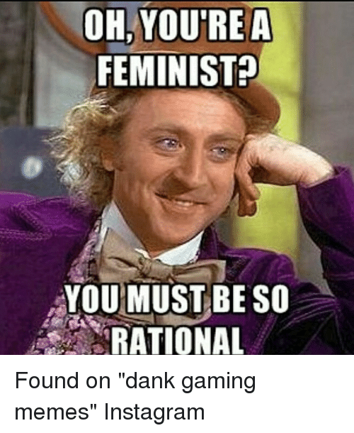 youre a feminist oh youmust be so rational found on 27608109 you're a feminist? oh youmust be so rational dank meme on me me