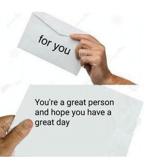 Hope, Day, and You: You're a great person  and hope you have a  great day