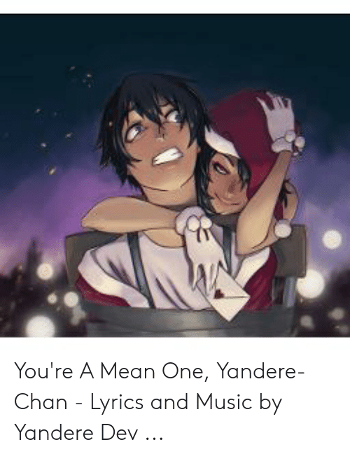 You're a Mean One Yandere-Chan - Lyrics and Music by Yandere