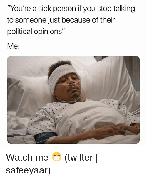 """Twitter, Watch Me, and Grindr: """"You're a sick person if you stop talking  to someone just because of their  political opinions  Me: Watch me 😷 (twitter 