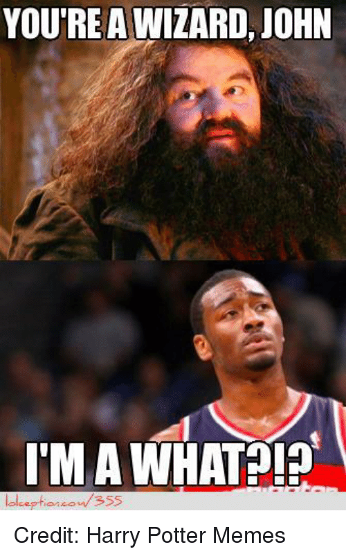 Harry Potter, Memes, and Nba: YOURE A WIZARD, JOHN  I'M A WHAT  or 355 Credit: Harry Potter Memes