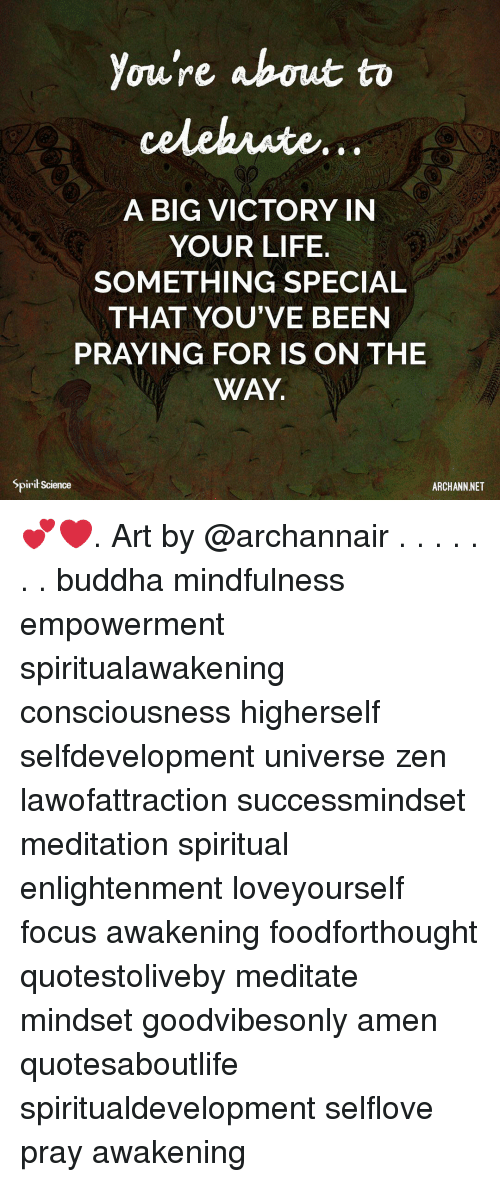 Life, Memes, and Buddha: You're about to  A BIG VICTORY IN  YOUR LIFE.  SOMETHING SPECIAL  THAT YOU'VE BEEN  PRAYING FOR IS ON THE  WAY.  2  Spirit Science  ARCHANN NET 💕❤️. Art by @archannair . . . . . . . buddha mindfulness empowerment spiritualawakening consciousness higherself selfdevelopment universe zen lawofattraction successmindset meditation spiritual enlightenment loveyourself focus awakening foodforthought quotestoliveby meditate mindset goodvibesonly amen quotesaboutlife spiritualdevelopment selflove pray awakening