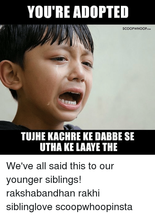 youre adopted scoopwhoopcow tujhe kachre ke dabbe se utha ke 26964996 ✅ 25 best memes about youre adopted youre adopted memes
