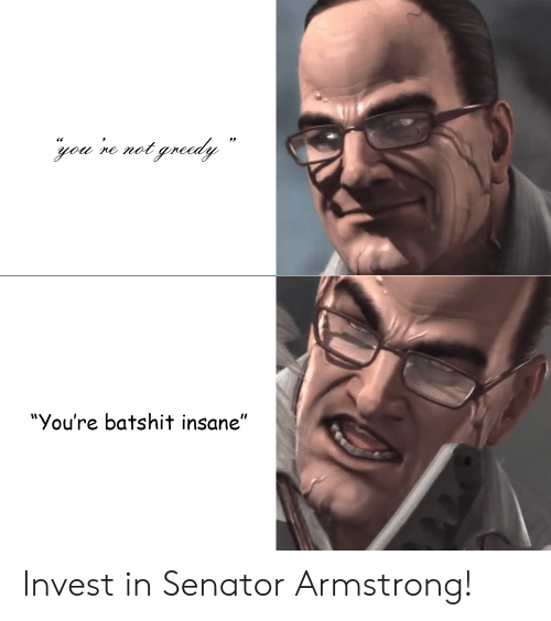 You're Batshit Insane Invest in Senator Armstrong! | Invest