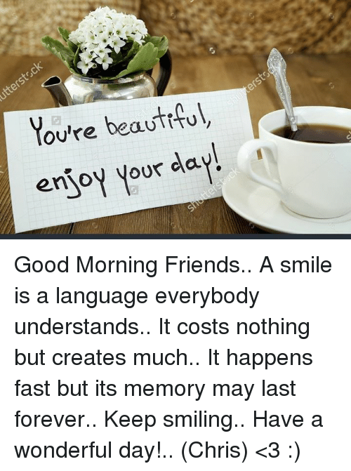 Youre Beautiful Enioy Our Day Good Morning Friends A Smile Is A