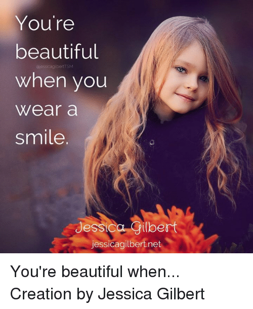 Youre Beautiful When You Wear A Smile Tsm Jessica Gilbert