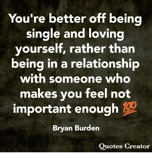 Youre Better Off Being Single And Loving Yourself Rather Than Being