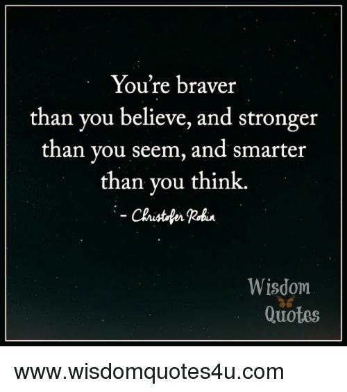 Youre Braver Than You Believe And Stronger Than You Seem And