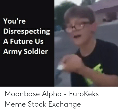 You're Disrespecting a Future Us Army Soldier Moonbase Alpha