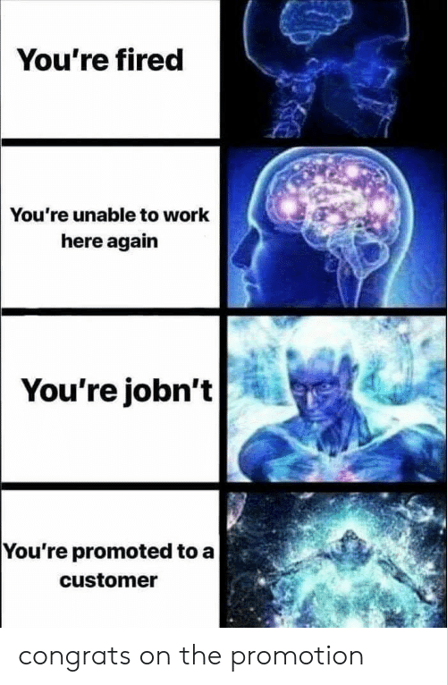 You're Fired You're Unable to Work Here Again You're Jobn't
