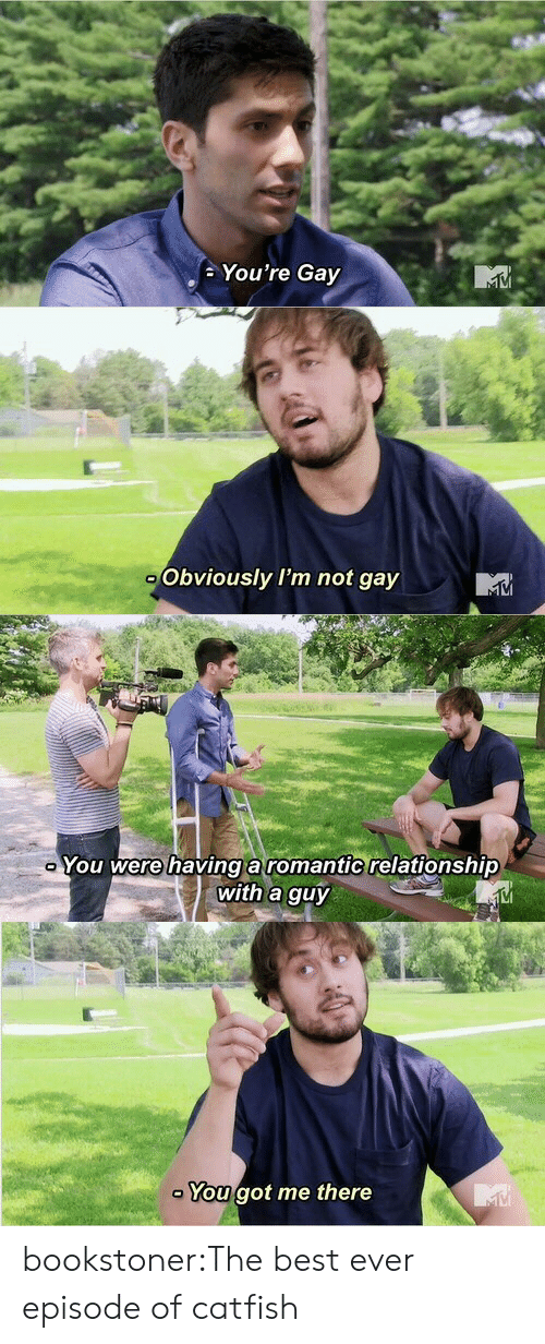 Catfished, Target, and Tumblr: You're Gay   Obviously I'm not gay   You were havinga romantic relationship  with a guy  VI   You got me there bookstoner:The best ever episode of catfish