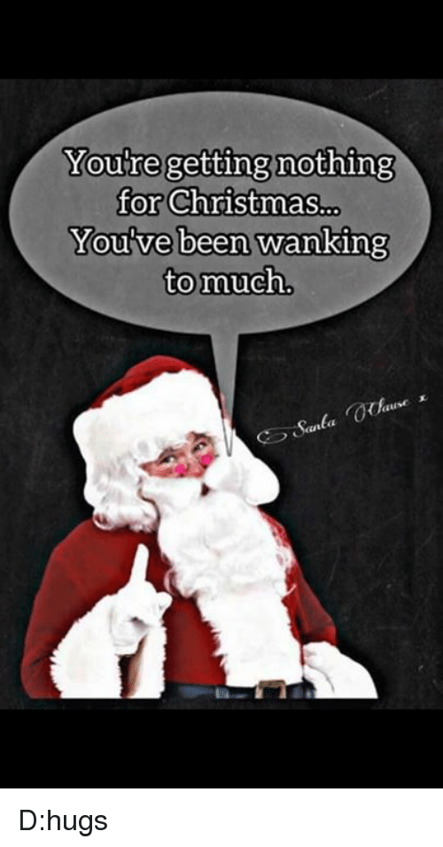 christmas memes and been youre getting nothing for christmas o