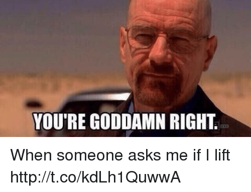 Http, Asks, and Lift: YOU'RE GODDAMN RIGHT  00o When someone asks me if I lift http://t.co/kdLh1QuwwA