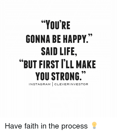 Youre Gonna Be Happy Said Life But First Ill Make You Strong In