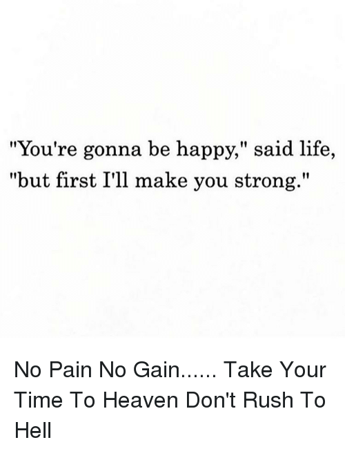 Youre Gonna Be Happy Said Life But First Ill Make You Strong No