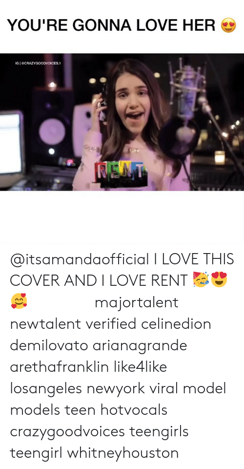 Love, Memes, and Models: YOU'RE GONNA LOVE HER  IG eCRAZYGOODVOICES.1 @itsamandaofficial I LOVE THIS COVER AND I LOVE RENT 🥳😍🥰 ⠀ ⠀ ⠀ ⠀ majortalent newtalent verified celinedion demilovato arianagrande arethafranklin like4like losangeles newyork viral model models teen hotvocals crazygoodvoices teengirls teengirl whitneyhouston