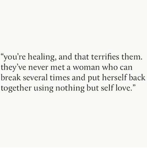 """Love, Break, and Never: """"you're healing, and that terrifies them.  they've never met a woman who can  break several times and put herself back  together using nothing but self love."""""""