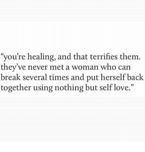 """Love, Break, and Never: """"you're healing, and that terrifies them.  they've never met a woman who can  break several times and put herself back  together using nothing but self love.""""  05"""
