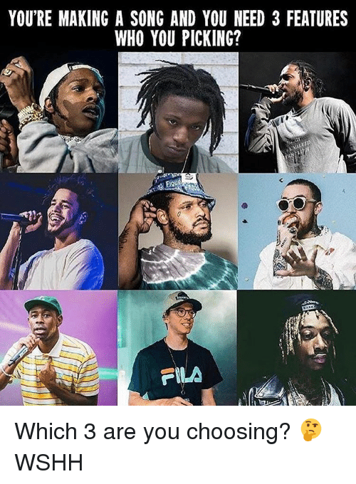 Fila, Memes, and Wshh: YOU'RE MAKING A SONG AND YOU NEED 3 FEATURES  WHO YOU PICKING?  Figu  FILA Which 3 are you choosing? 🤔 WSHH