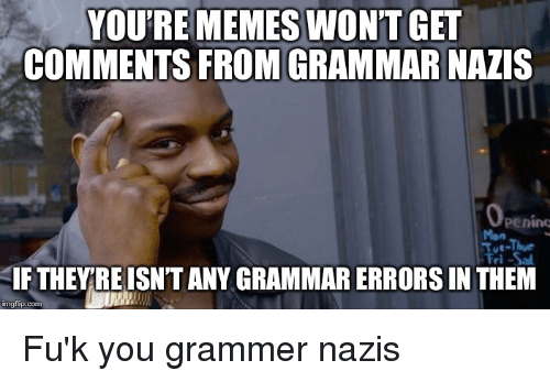 Funny Memes And Com Youre Memes Wont Get Comments From Grammar