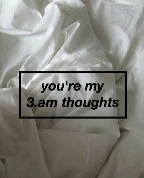 Youre,  Thoughts, and  3:00 Am: you're my  3.am thoughts