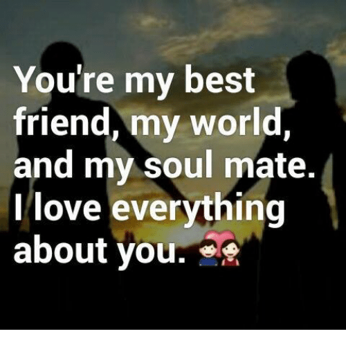 youre my best friend my world and my soul mate 6863842 youre my best friend my world and my soul mate love everything i