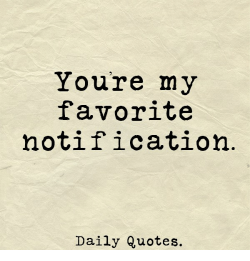 Youre My Favorite Notification Daily Quotes Quotes Meme On Meme