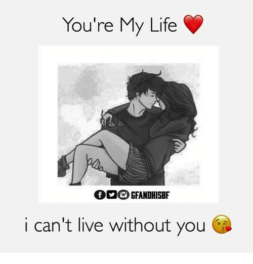 Youre My Life Ovo Gfandhisbf I Cant Live Without You Life Meme