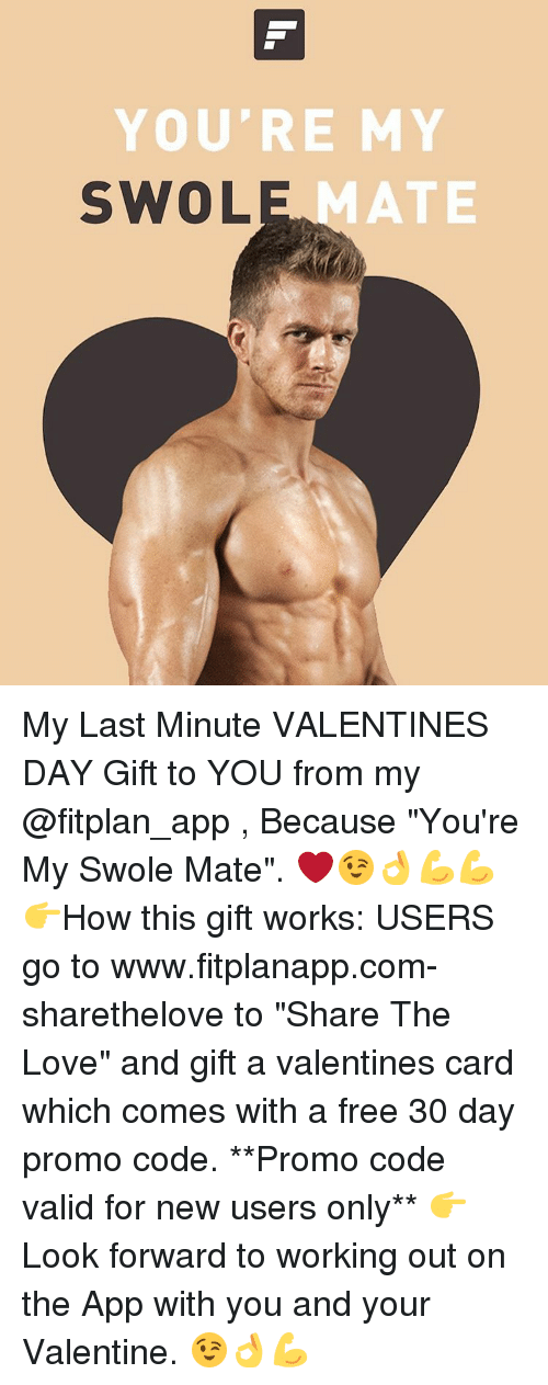 """Memes, Swole, and 🤖: YOU'RE MY  SWOLI  ATE My Last Minute VALENTINES DAY Gift to YOU from my @fitplan_app , Because """"You're My Swole Mate"""". ❤️😉👌💪💪 👉How this gift works: USERS go to www.fitplanapp.com-sharethelove to """"Share The Love"""" and gift a valentines card which comes with a free 30 day promo code. **Promo code valid for new users only** 👉Look forward to working out on the App with you and your Valentine. 😉👌💪"""