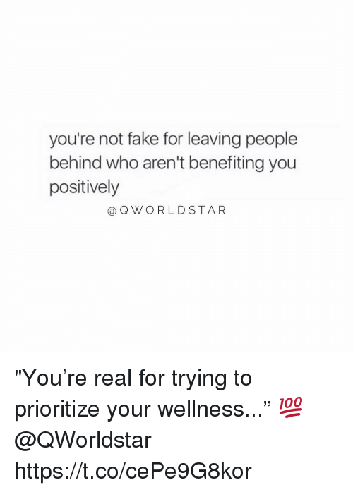 """Fake, Who, and You: you're not fake for leaving people  behind who aren't benefiting you  positively  a QWORLDSTA R """"You're real for trying to prioritize your wellness..."""" 💯 @QWorldstar https://t.co/cePe9G8kor"""