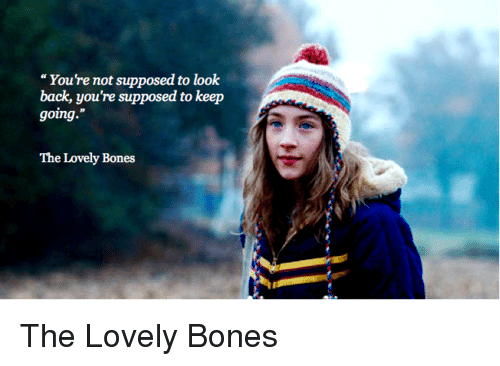 youre not supposed to look back youre supposed to keep 11440195 ✅ 25 best memes about lovely bones lovely bones memes