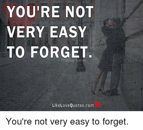 Youre Not Very Easy To Forget Prakhir Sahay Like Love Quotescom You