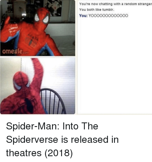 Spider, SpiderMan, and Tumblr: You're now chatting with a random stranger  You both like tumblr.  You: YOo0000O000000  omesleo  con Spider-Man: Into The Spiderverse is released in theatres (2018)