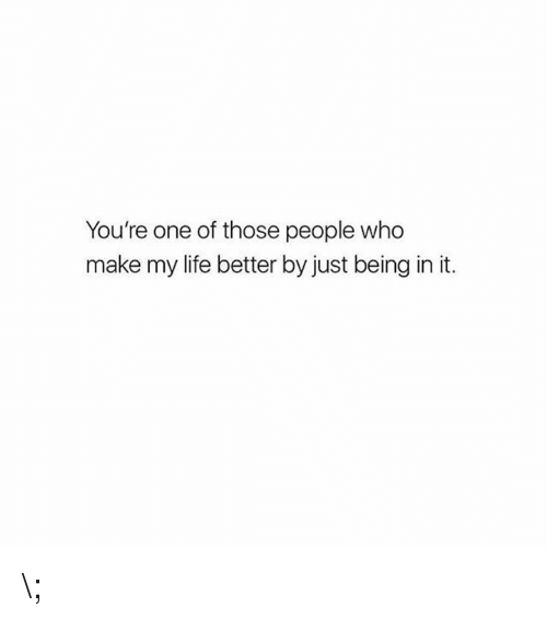You're One of Those People Who...