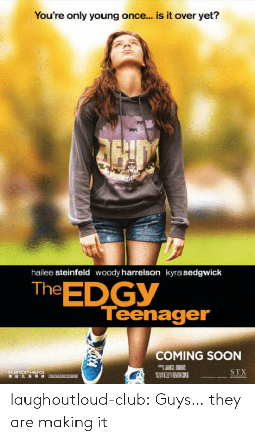 Club, Soon..., and Tumblr: You're only young once... is it over yet?  hailee steinfeld  woody harrelson  kyra sedgwick  The EDGY  Teenager  COMING SOON  STX laughoutloud-club:  Guys… they are making it