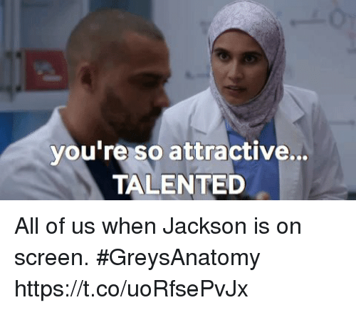 Memes, 🤖, and Jackson: you're so attractive..  TALENTED All of us when Jackson is on screen.   #GreysAnatomy  https://t.co/uoRfsePvJx