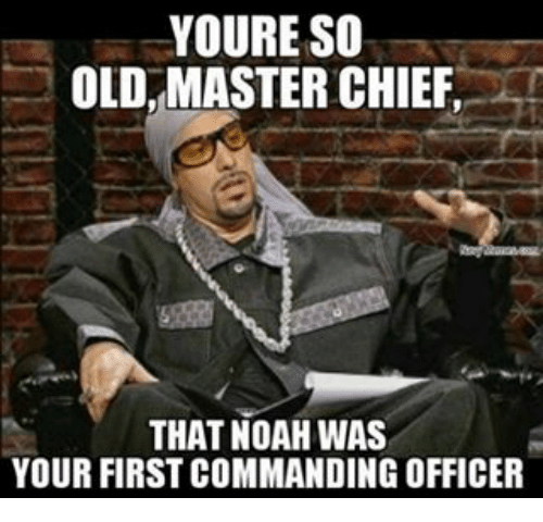 youre so old master chief that noah was your first 8522731 ✅ 25 best memes about your so old your so old memes,You Re So Old Meme